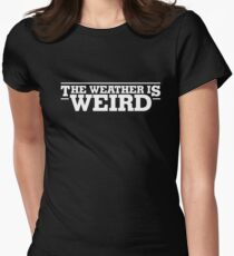 1ea29943 The Weather Is Weird Shirt Funny Weather Shirt Women's Fitted T-Shirt