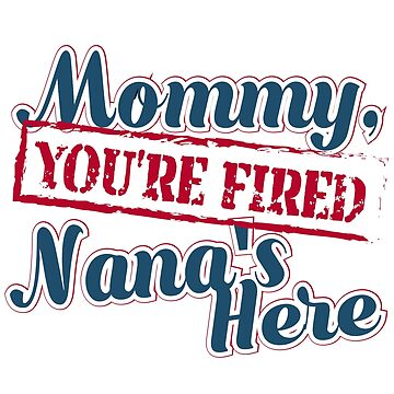 Mommy You're Fired, Nana's Here by Dmurr