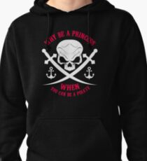 Why Be A Princess When you Can Be A Pirate Shirt Pullover Hoodie