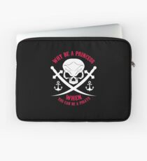 Why Be A Princess When you Can Be A Pirate Shirt Laptop Sleeve