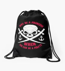Why Be A Princess When you Can Be A Pirate Shirt Drawstring Bag