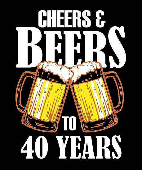 Cheers And Beers To 40 Years Gift