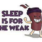 Schlaf ist für die schwachen von DuzeKubki