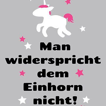 Man widerspricht dem Einhorn nicht by Fuchs-und-Spatz