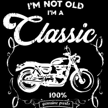 I'm not old I'm a classic - vintage motorcycle by MazzaLuzza