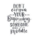 Don't Compare Your Beginning To Someone Else's Middle by Elena  O'Neill