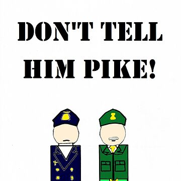 Dad's Army - Don't tell him Pike  by EddRising