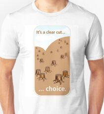 It's a clear cut... choice. Unisex T-Shirt
