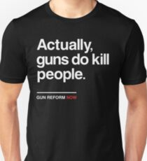 Actually Guns Do Kill People, Gun Control Now Unisex T-Shirt