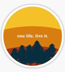 One life, live it. Sticker