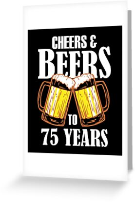 Cheers And Beers To 75 Years Gift