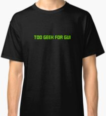 Too Geek for GUI Classic T-Shirt