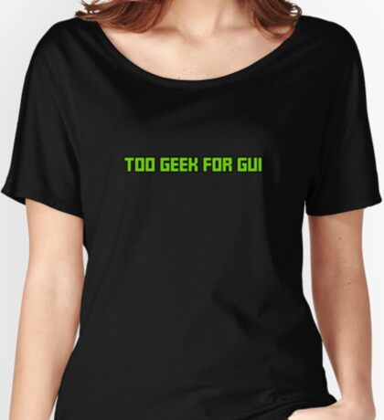 Too Geek for GUI Women's Relaxed Fit T-Shirt