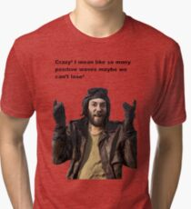 Oddball Kelly's Heroes Crazy So many positive waves cant loose Tri-blend T-Shirt