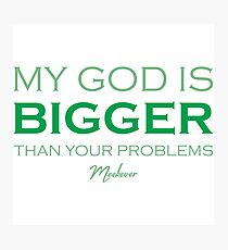 My God is bigger than your problems Photographic Print