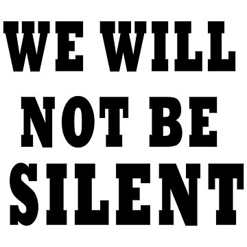 We Will Not Be Silent by 321Outright