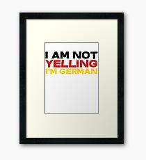 I am not yelling I'm German Framed Print