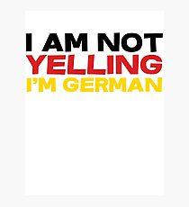 I am not yelling I'm German Photographic Print