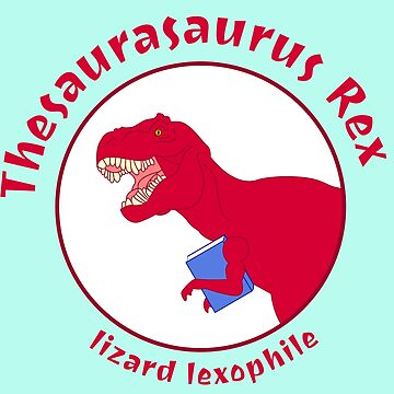 T-Rex! ... That's Thesaurasaurus Rex  by wickedgloss