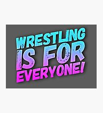 Wrestling Is For Everyone Photographic Print