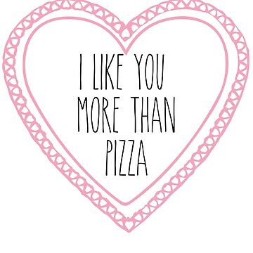 I like you more than pizza by Absolute-Rage