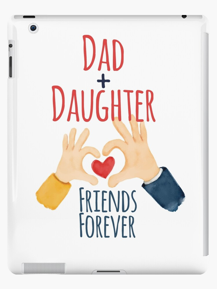 dad and daughter friends forever dad daughter love dad love