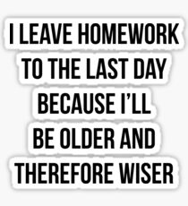 Funny Homework Shirt - Humor Saying for Teen Girls and Boys Sticker
