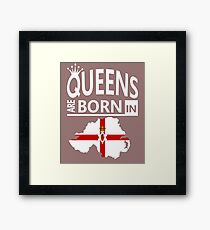 Queens are born in Northern Ireland Woman Birthday Framed Print