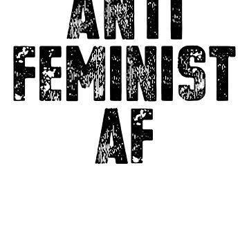 Anti Feminist AF T Shirt by antifeminismau