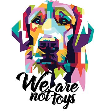 We Are Not Toys  by speakupshop
