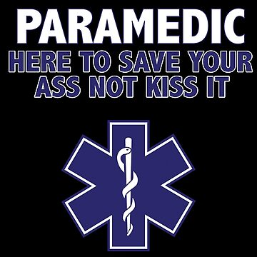 Paramedic Funny Design - Here To Save Your Ass Not Kiss It by kudostees