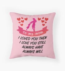 To my mother, I loved you then, I love you still, Always have, always will - Mother's day best gift Throw Pillow