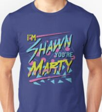I'm Shawn, You're Marty Unisex T-Shirt