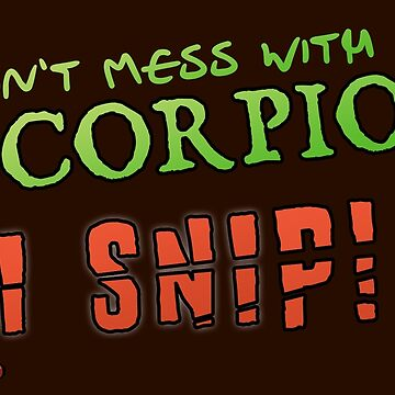 Don't mess with a Scorpio!  I Snip! (Zodiac Kids) by ChillDesign