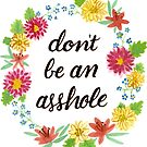 Don't be an Asshole by Stevie Driscoll