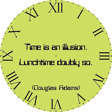 "Clock, green, roman numerals with Douglas Adams quote ""Time is an illusion. Lunchtime doubly so."" by MikeWhitcombe"