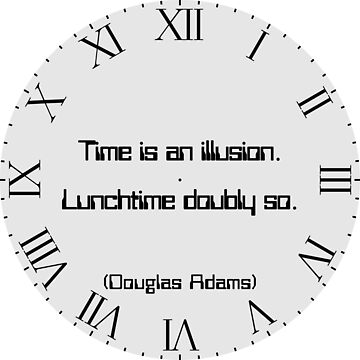 "Clock, grey, roman numerals with Douglas Adams quote ""Time is an illusion. Lunchtime doubly so."" by MikeWhitcombe"
