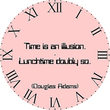"Clock, pink, roman numerals with Douglas Adams quote ""Time is an illusion. Lunchtime doubly so."" by MikeWhitcombe"