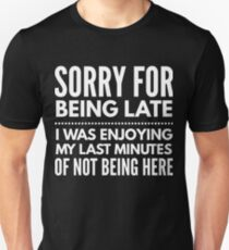 Sorry for being late funny t-shirt Unisex T-Shirt