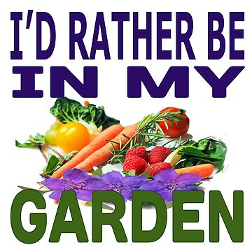 I'd Rather Be in My Garden by speakup