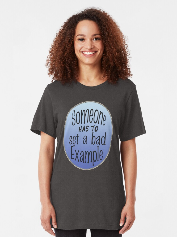 Alternate view of Someone Has To Set A Bad Example Slim Fit T-Shirt
