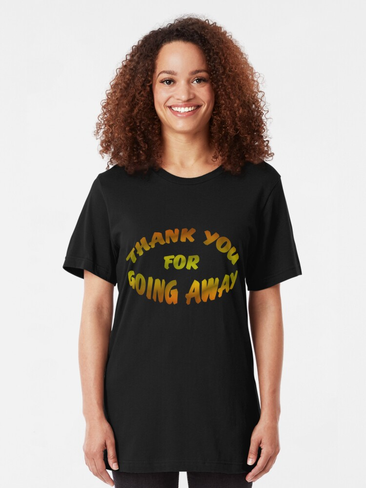 Alternate view of Thank You For Going Away Slim Fit T-Shirt