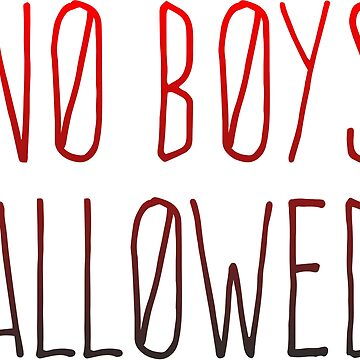 NO BOYS ALLOWED by FireElegy