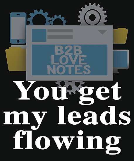 You Get My Leads Flowing - For Marketers by b2blovenotes