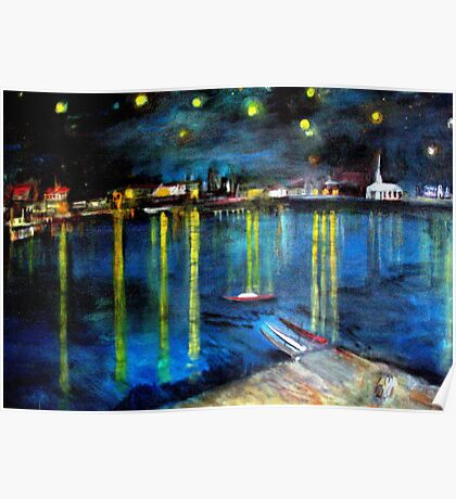 Starry Night over the Rhone /   My  Version of  Vincent  van  Gogh's painting of Arles at night;        ( My Paintings)  Poster