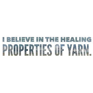I believe in the healing properties of yarn by KristinOmdahl
