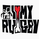 i love my rugby by TysonTaumaoe