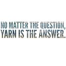 No matter the question, yarn is the answer. by Kristin Omdahl
