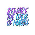 Beware the Ides of March by Thenerdlady
