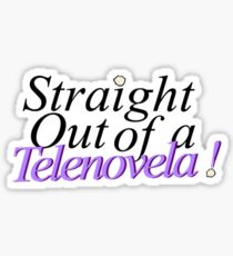 Straight out of a telenovela Jane the Virgin Sticker